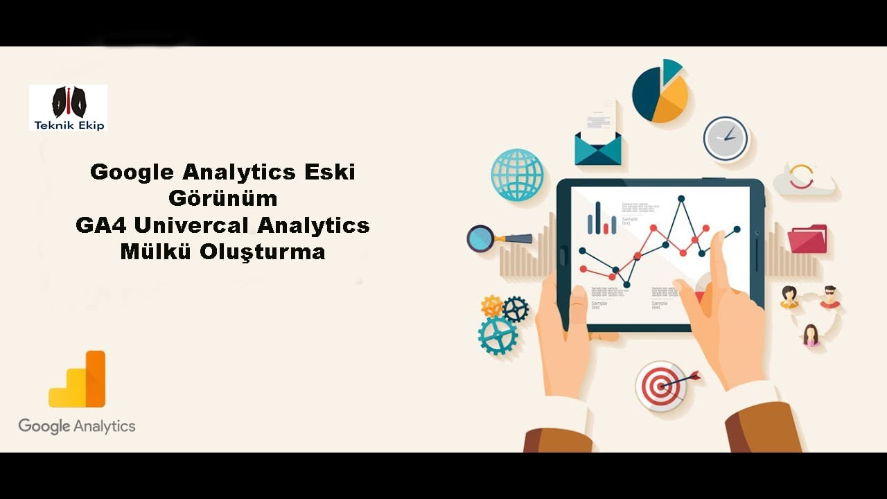 Google Analytics Eski Görünüm - GA4 Univercal Analytics Mülkü